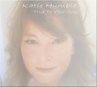 Katie Humble with Tony Poole : True To Your Soul